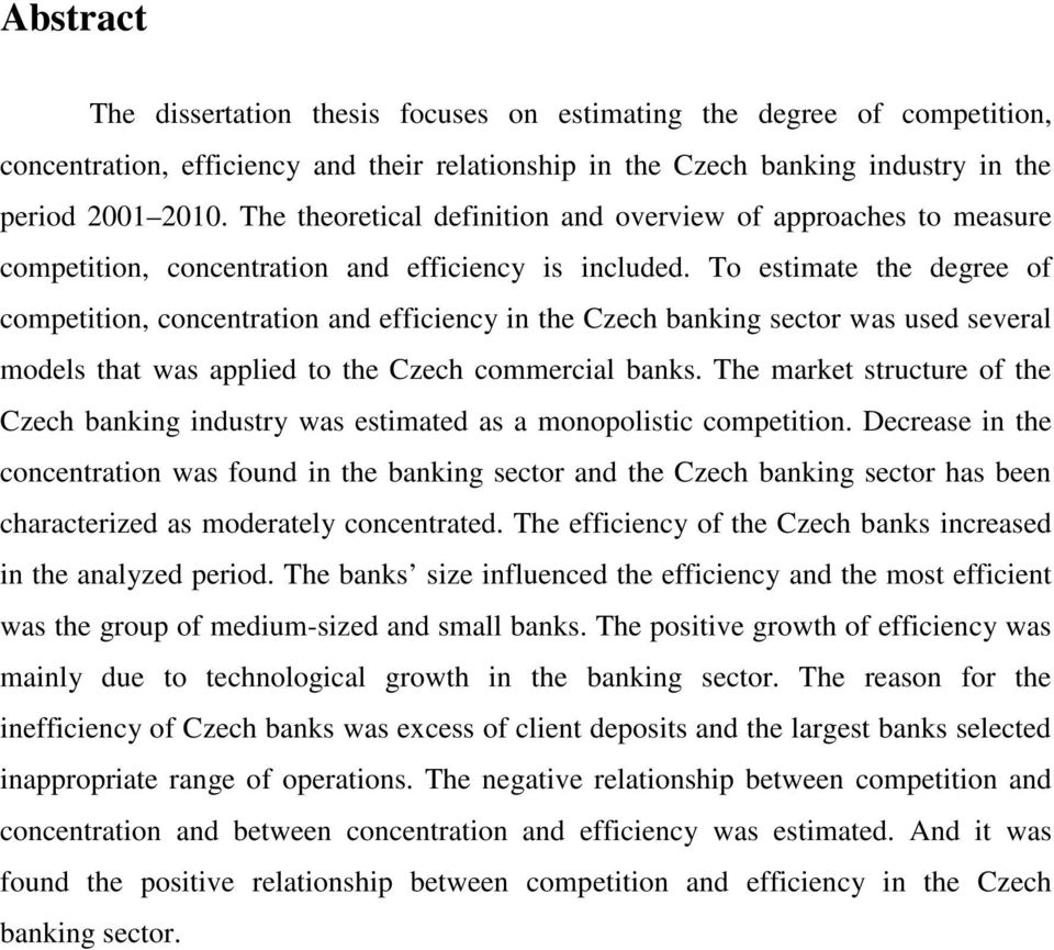 To estimate the degree of competition, concentration and efficiency in the Czech banking sector was used several models that was applied to the Czech commercial banks.