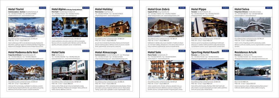 com www.hotelalpino.it s Hotel Holiday Monclassico Via di Fassa, 22 Tel. +39 0463 974242 Fax +39 0463 974825 info@holidayhotel.it www.holidayhotel.it s Hotel Gran Zebrù Cogolo di Peio Via g.