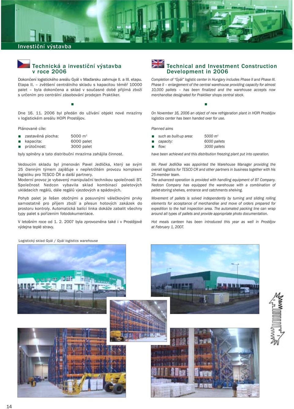 Technical and Investment Construction Development in 2006 Completion of Gyál logistic center in Hungary includes Phase II and Phase III.