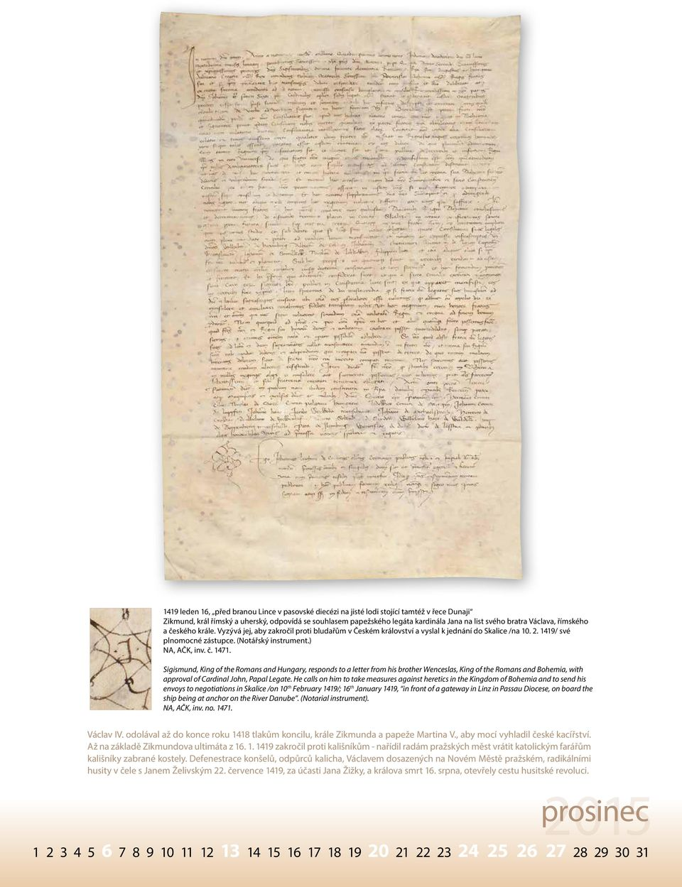 ) NA, AČK, inv. č. 1471. Sigismund, King of the Romans and Hungary, responds to a letter from his brother Wenceslas, King of the Romans and Bohemia, with approval of Cardinal John, Papal Legate.