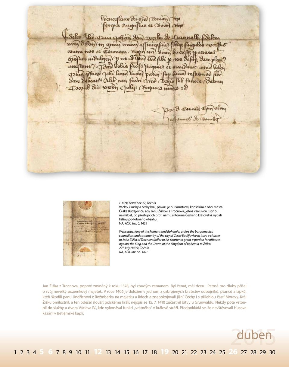 1421 Wenceslas, King of the Romans and Bohemia, orders the burgomaster, councillors and community of the city of České Budějovice to issue a charter to John Žižka of Trocnov similar to his charter to