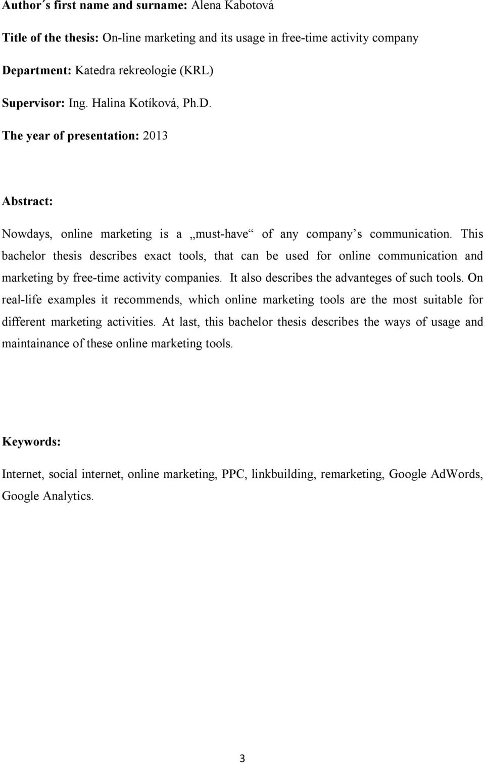 This bachelor thesis describes exact tools, that can be used for online communication and marketing by free-time activity companies. It also describes the advanteges of such tools.