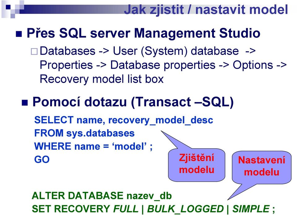 dotazu (Transact SQL) SELECT name, recovery_model_desc FROM sys.