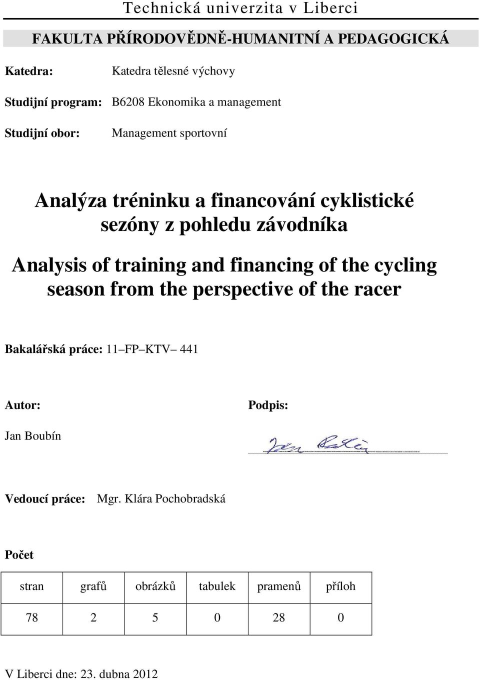 Analysis of training and financing of the cycling season from the perspective of the racer Bakalářská práce: 11 FP KTV 441 Autor: