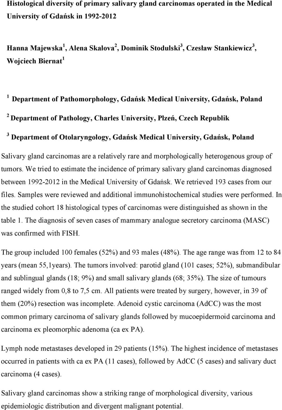 Gdańsk, Poland Salivary gland s are a relatively rare and morphologically heterogenous group of tumors.