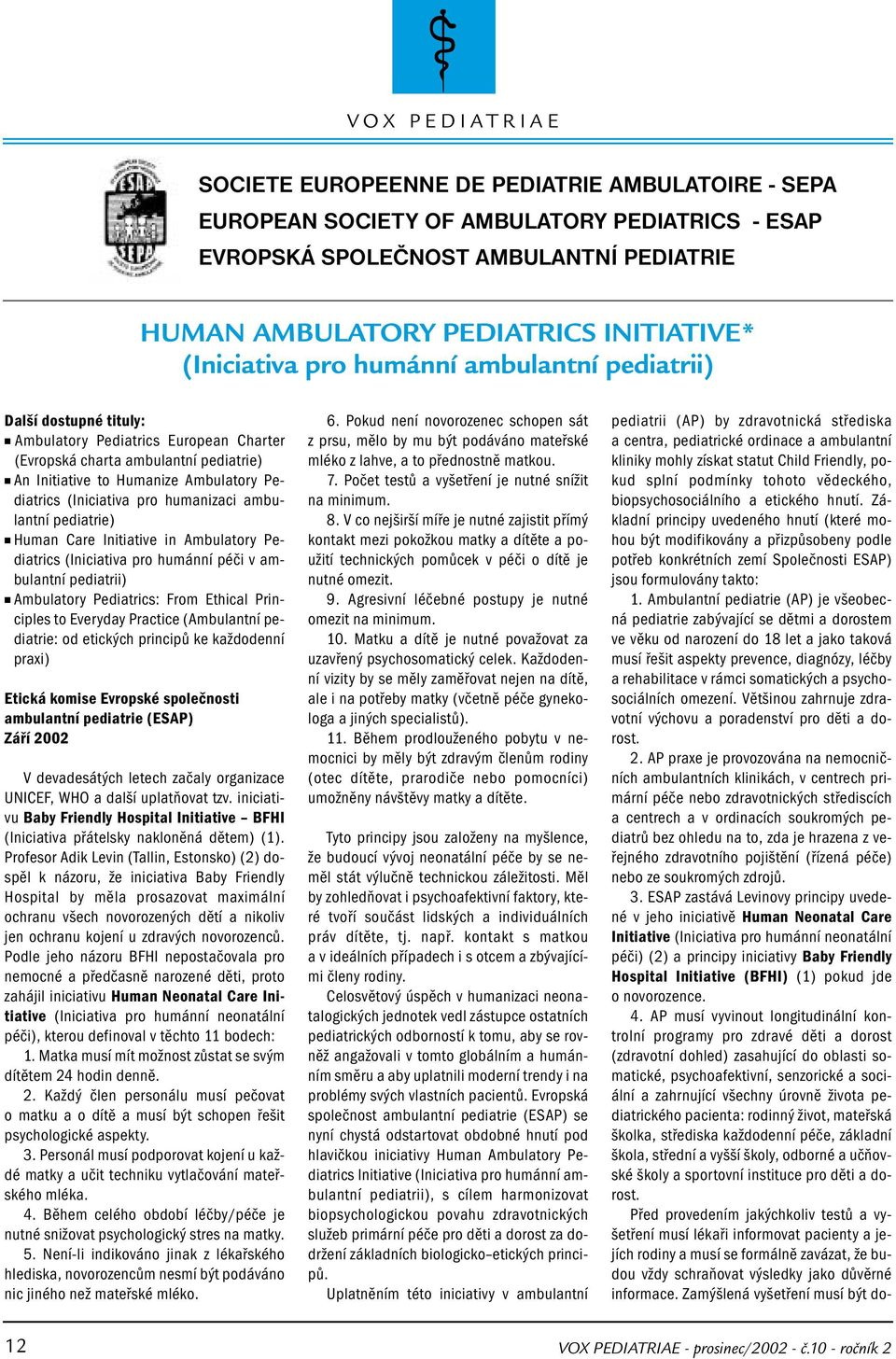 humanizaci ambulantní pediatrie) Human Care Initiative in Ambulatory Pediatrics (Iniciativa pro humánní péči v ambulantní pediatrii) Ambulatory Pediatrics: From Ethical Principles to Everyday
