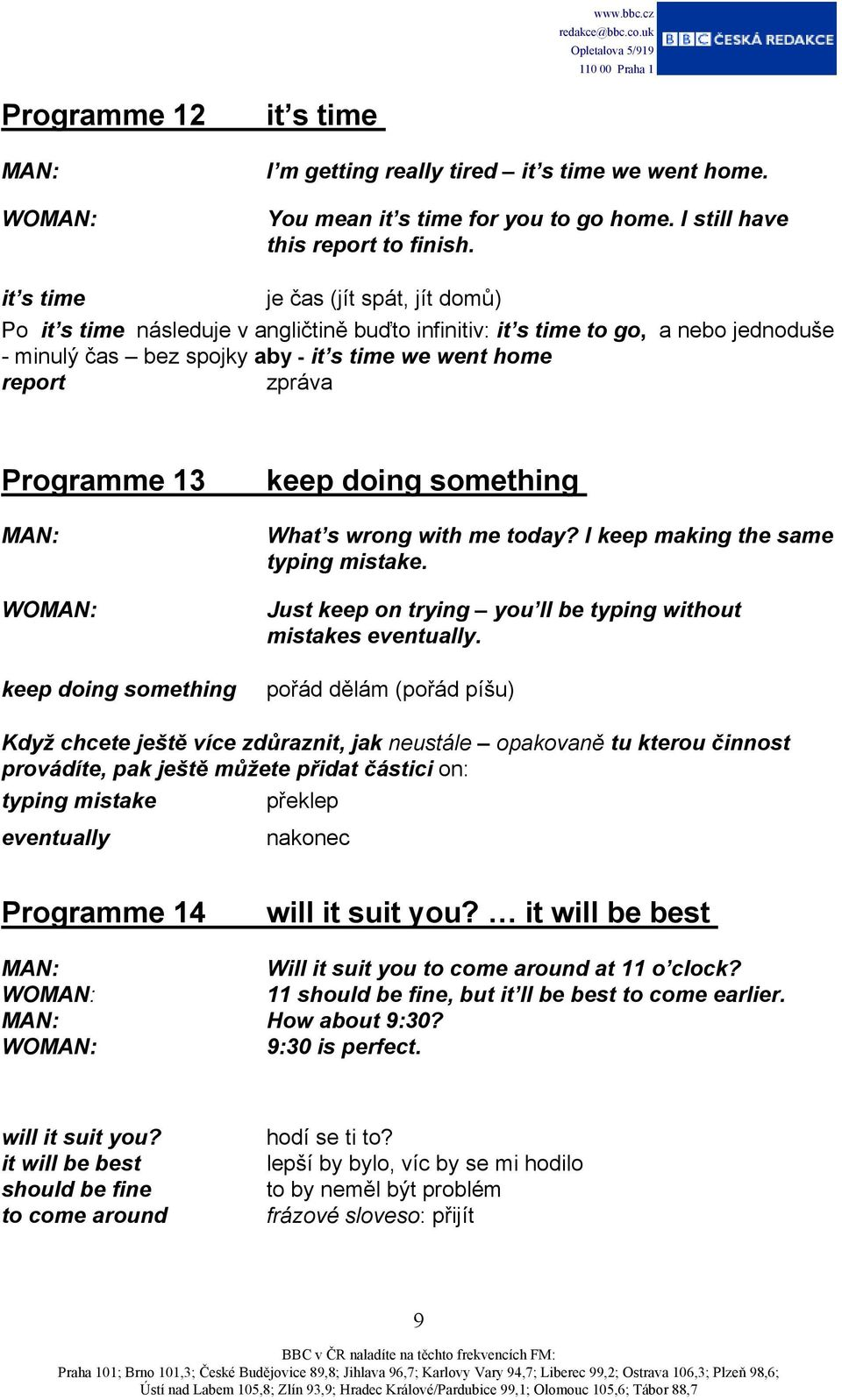 Programme 13 keep doing something keep doing something What s wrong with me today? I keep making the same typing mistake. Just keep on trying you ll be typing without mistakes eventually.