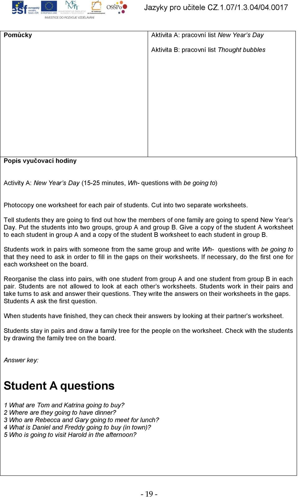 Put the students into two groups, group A and group B. Give a copy of the student A worksheet to each student in group A and a copy of the student B worksheet to each student in group B.
