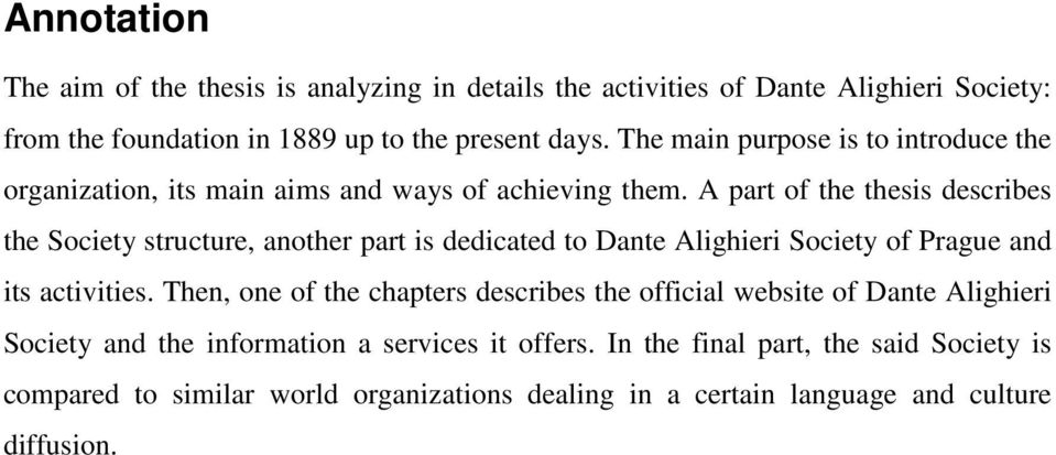 A part of the thesis describes the Society structure, another part is dedicated to Dante Alighieri Society of Prague and its activities.