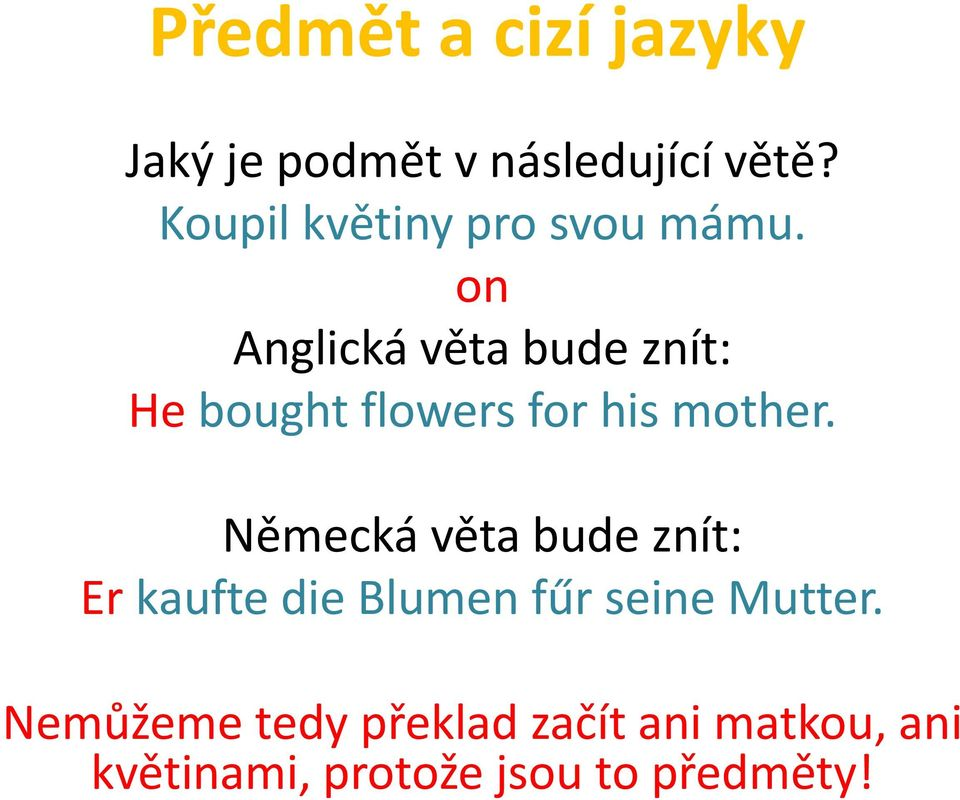 on Anglická věta bude znít: He bought flowers for his mother.