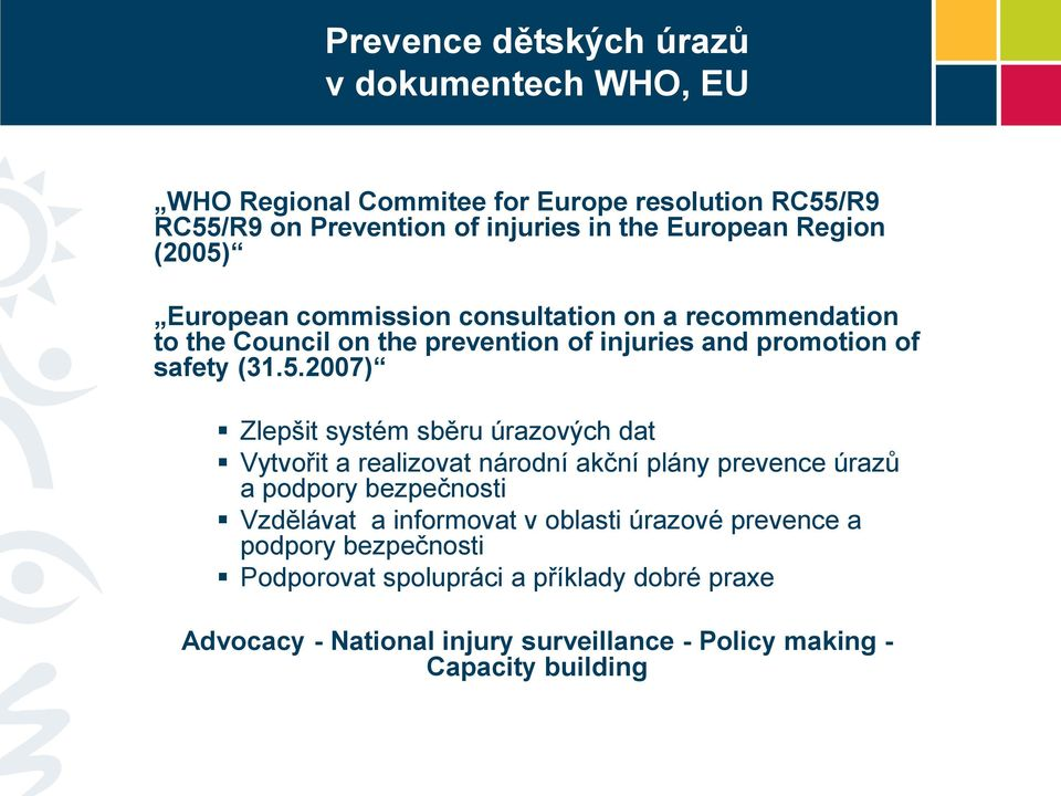 European commission consultation on a recommendation to the Council on the prevention of injuries and promotion of safety (31.5.
