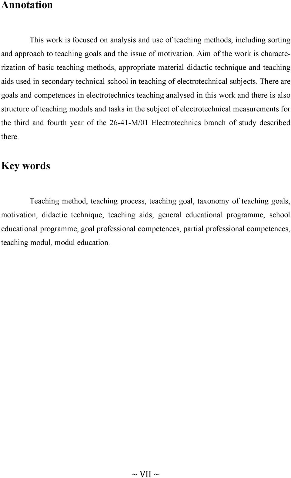 There are goals and competences in electrotechnics teaching analysed in this work and there is also structure of teaching moduls and tasks in the subject of electrotechnical measurements for the