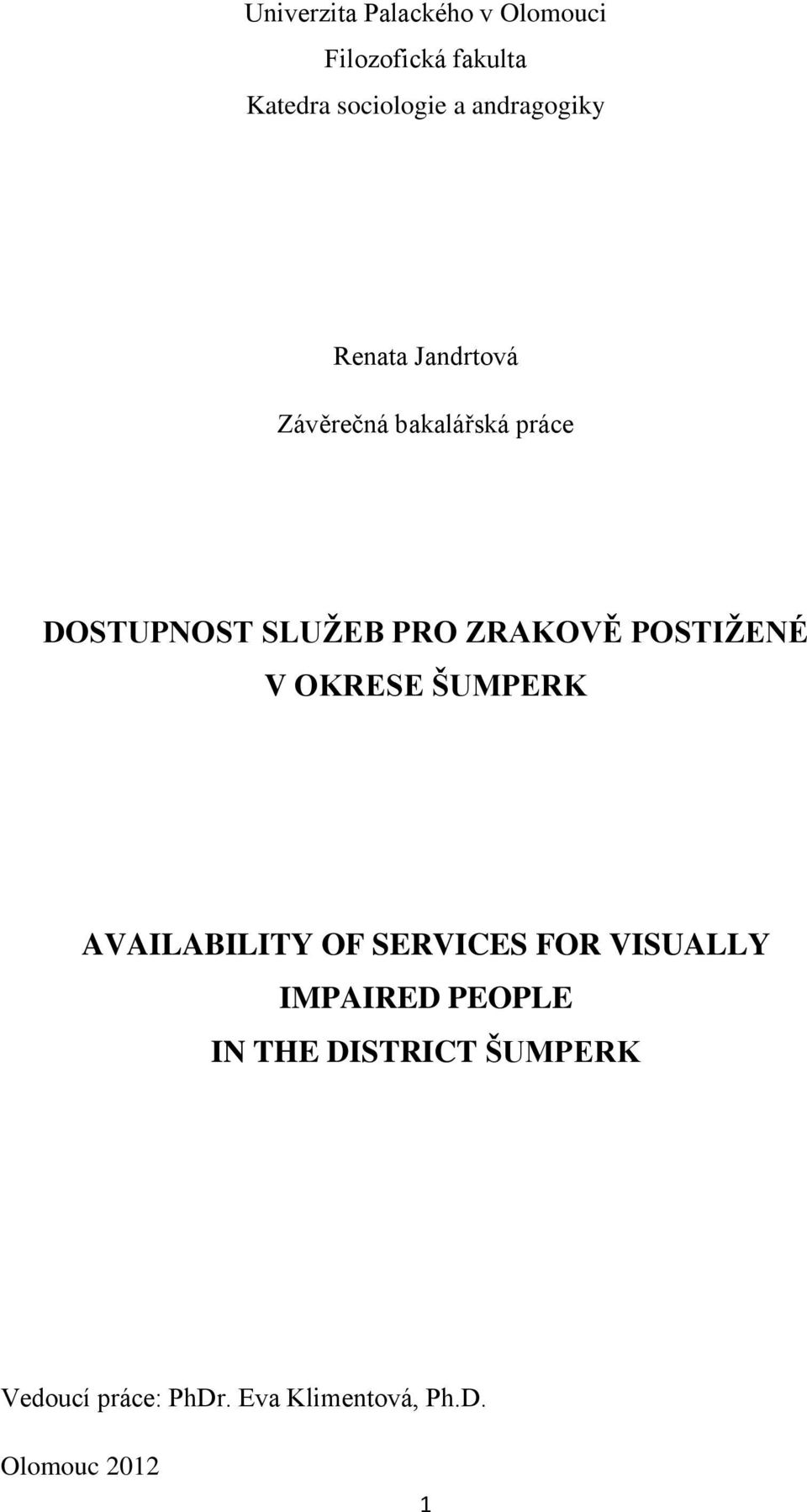 ZRAKOVĚ POSTIŽENÉ V OKRESE ŠUMPERK AVAILABILITY OF SERVICES FOR VISUALLY