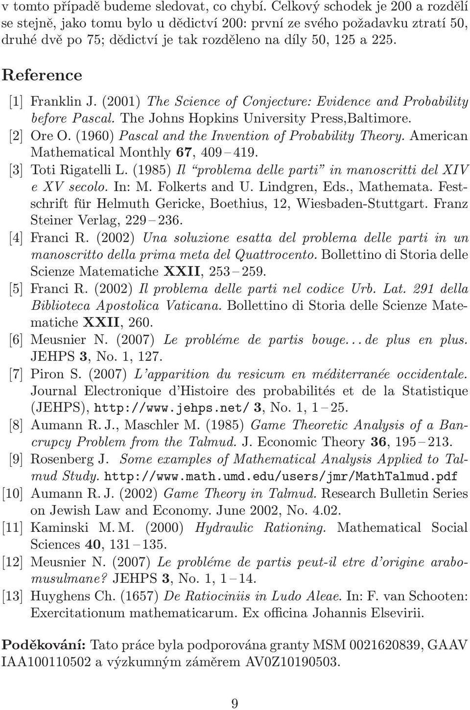 (1960) Pascal and the Invention of Probability Theory. American Mathematical Monthly 67, 409 419. [3] Toti Rigatelli L.(1985) Il problema delle parti in manoscritti del XIV e XV secolo. In: M.