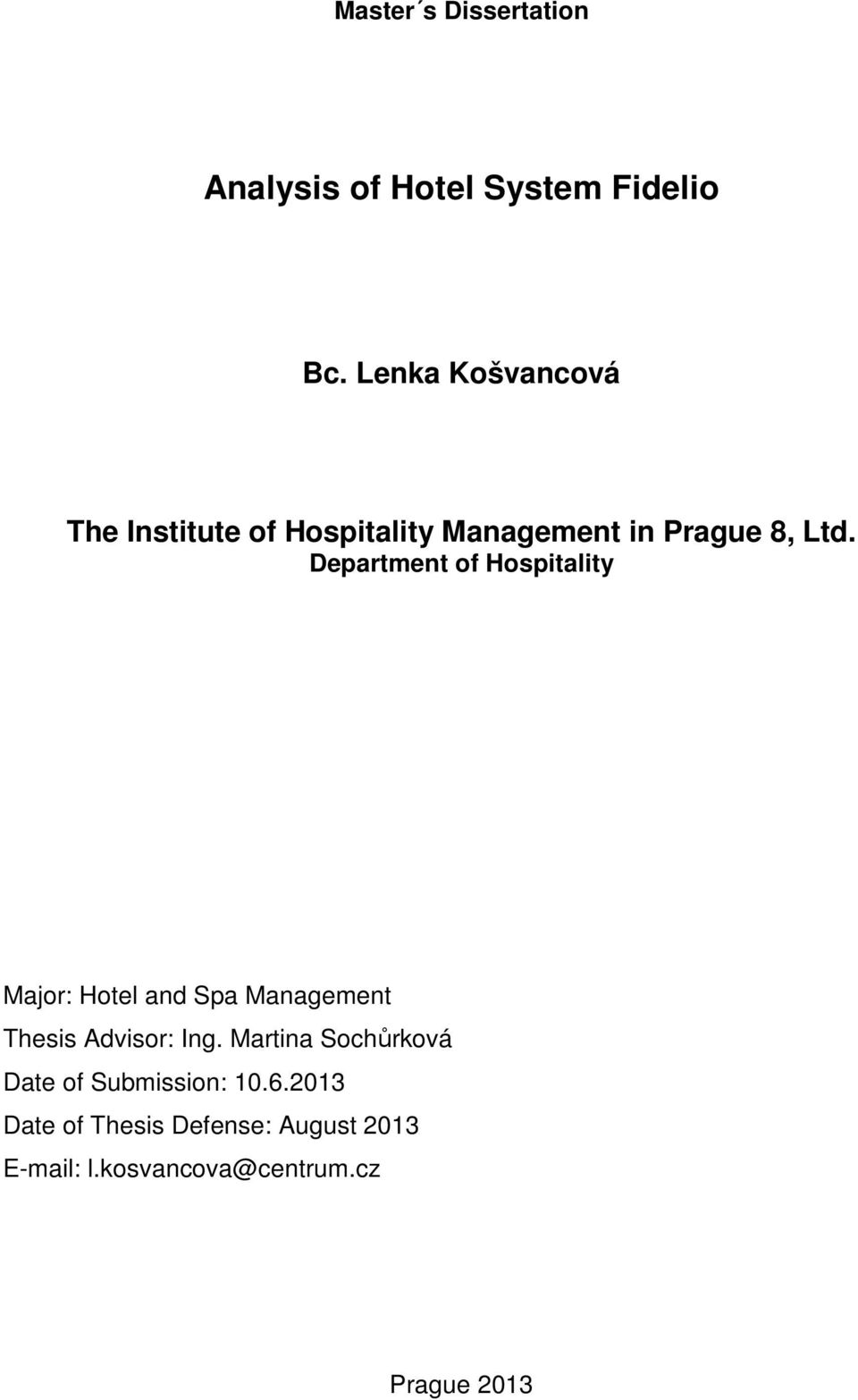 Department of Hospitality Major: Hotel and Spa Management Thesis Advisor: Ing.