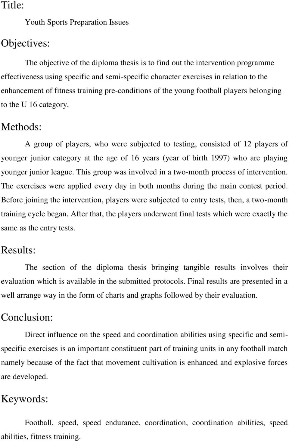 Methods: A group of players, who were subjected to testing, consisted of 12 players of younger junior category at the age of 16 years (year of birth 1997) who are playing younger junior league.