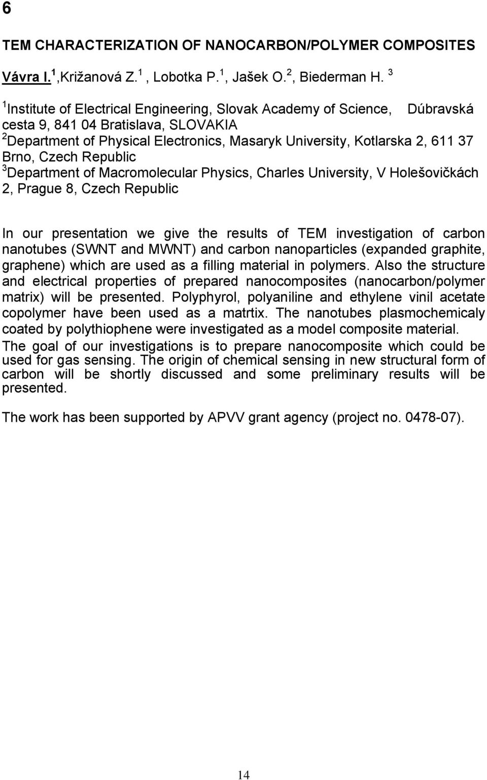 Czech Republic 3 Department of Macromolecular Physics, Charles University, V Holešovičkách 2, Prague 8, Czech Republic In our presentation we give the results of TEM investigation of carbon nanotubes