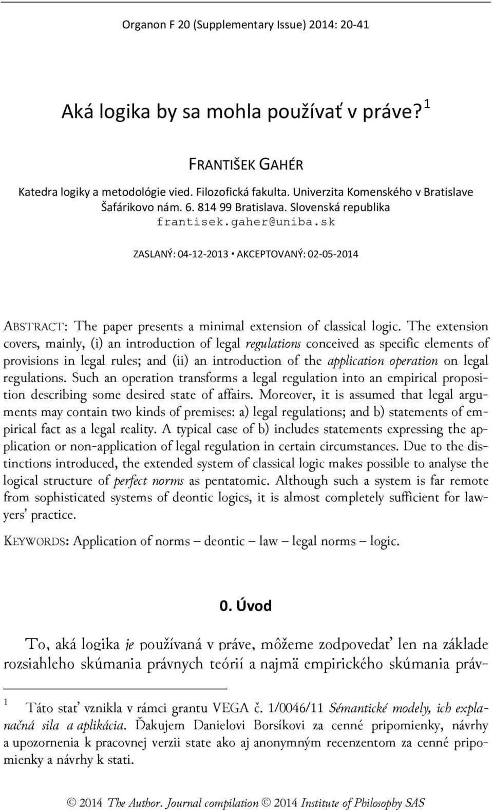 sk ZASLANÝ: 04-12-2013 AKCEPTOVANÝ: 02-05-2014 ABSTRACT: The paper presents a minimal extension of classical logic.