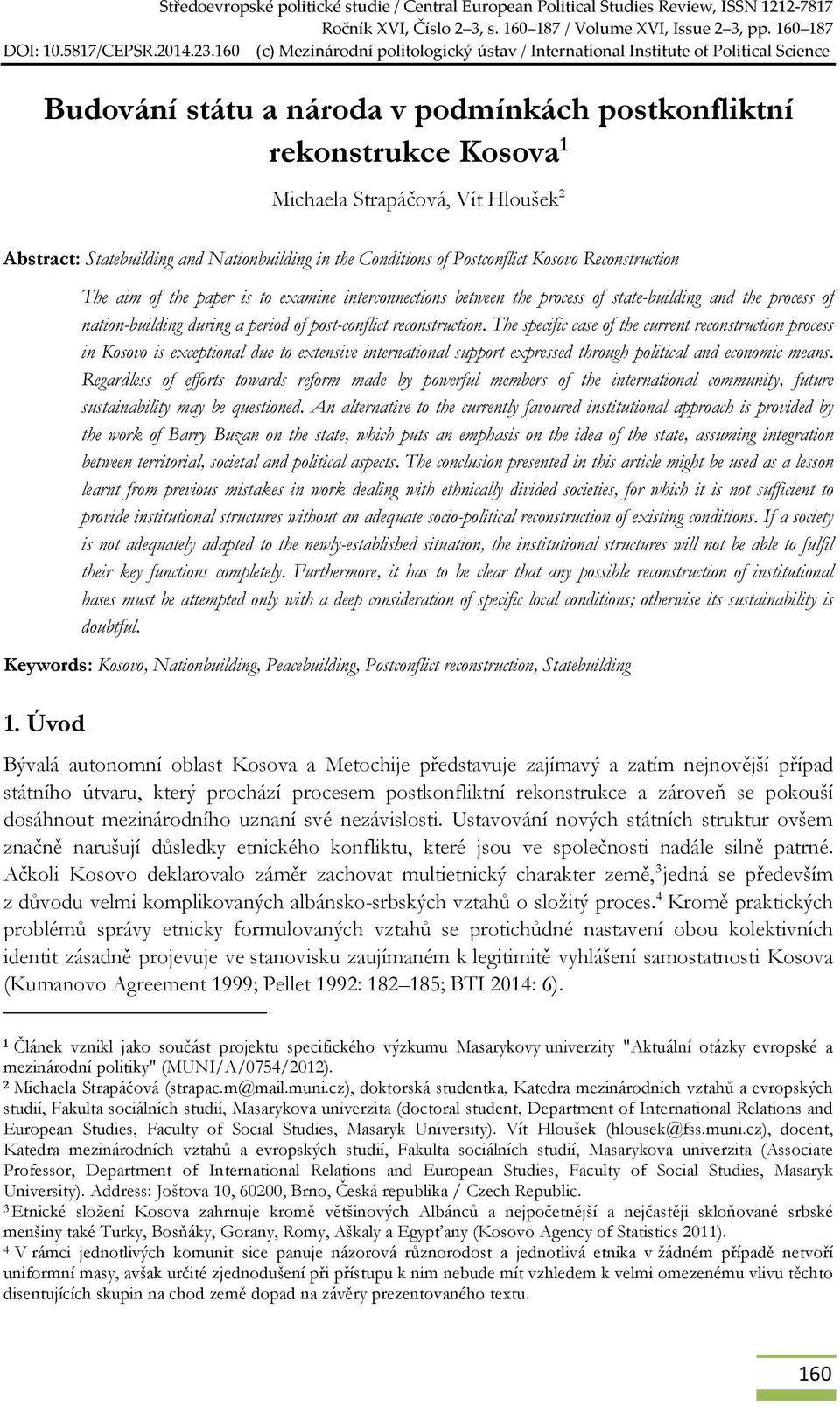 Abstract: Statebuilding and Nationbuilding in the Conditions of Postconflict Kosovo Reconstruction The aim of the paper is to examine interconnections between the process of state-building and the