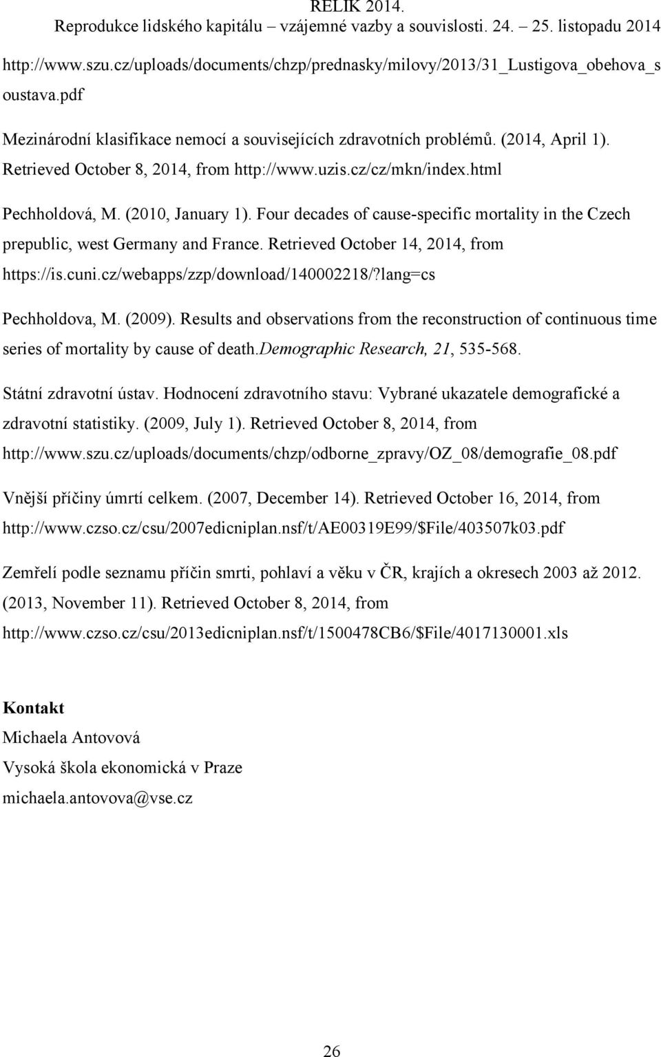Retrieved October 14, 2014, from https://is.cuni.cz/webapps/zzp/download/140002218/?lang=cs Pechholdova, M. (2009).
