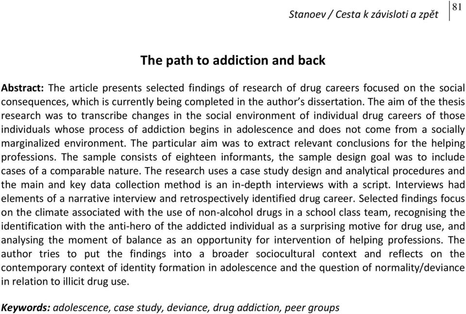 The aim of the thesis research was to transcribe changes in the social environment of individual drug careers of those individuals whose process of addiction begins in adolescence and does not come