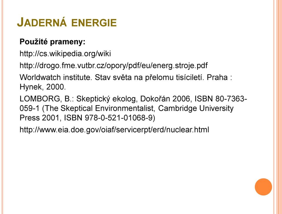 : Skeptický ekolog, Dokořán 2006, ISBN 80-7363- 059-1 (The Skeptical Environmentalist, Cambridge