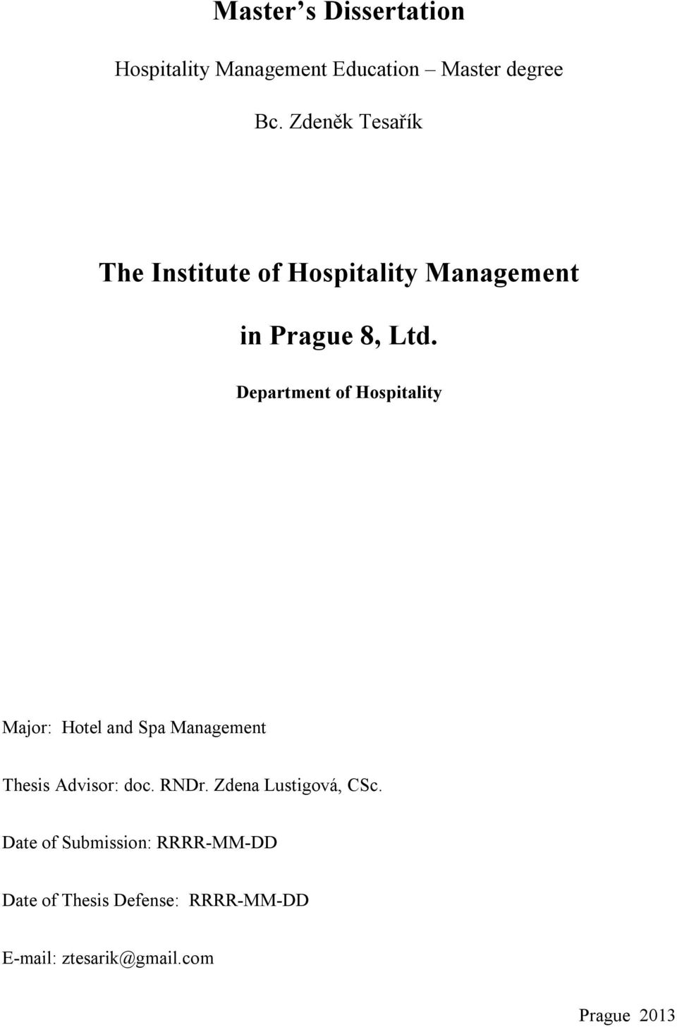 Department of Hospitality Major: Hotel and Spa Management Thesis Advisor: doc. RNDr.