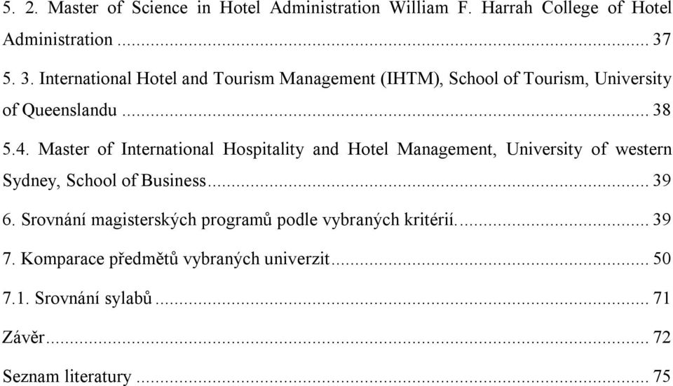Master of International Hospitality and Hotel Management, University of western Sydney, School of Business... 39 6.