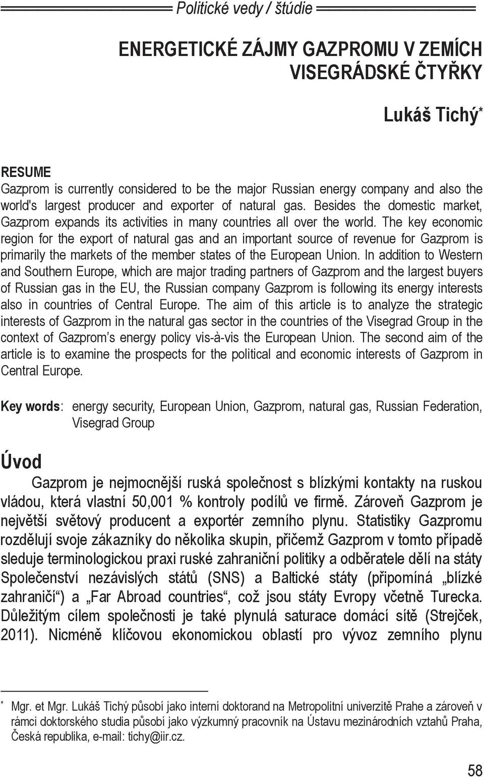 The key economic region for the export of natural gas and an important source of revenue for Gazprom is primarily the markets of the member states of the European Union.