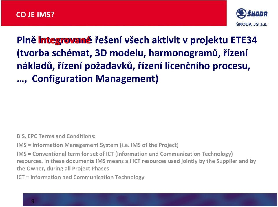 licenčního procesu,, Configuration Management) BIS, EPC Terms and Conditions: IMS = Information Management System (i.e. IMS of the Project) IMS = Conventional term for set of ICT (Information and Communication Technology) resources.
