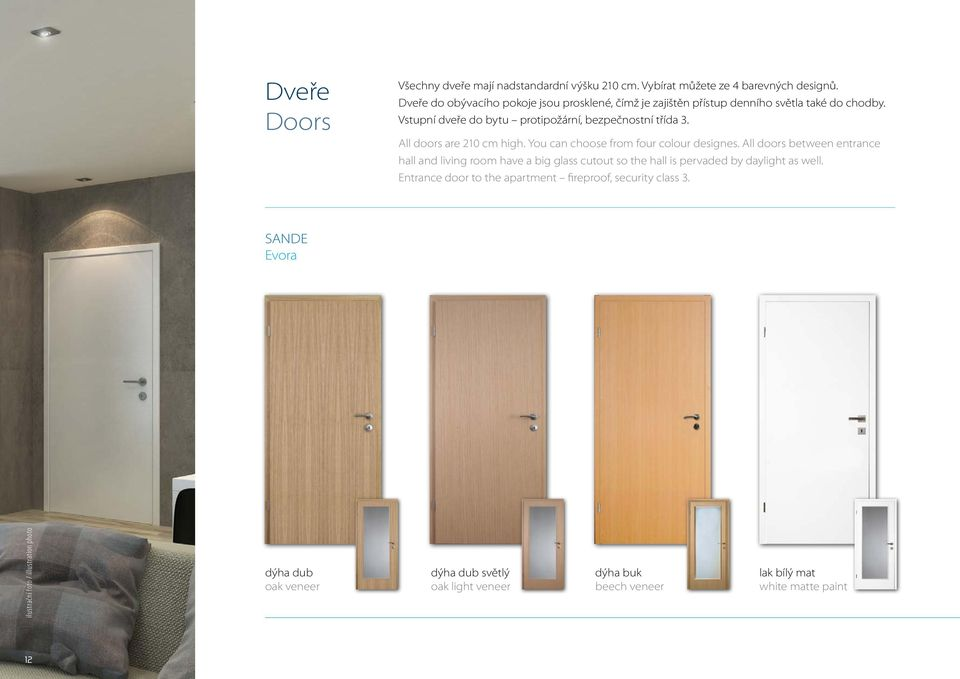 All doors are 210 cm high. You can choose from four colour designes.