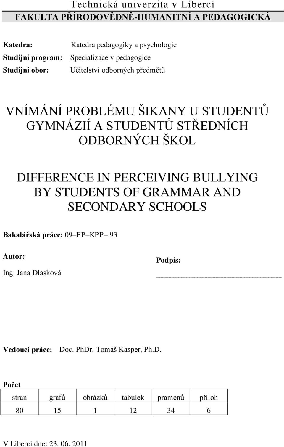 ŠKOL DIFFERENCE IN PERCEIVING BULLYING BY STUDENTS OF GRAMMAR AND SECONDARY SCHOOLS Bakalářská práce: 09 FP KPP 93 Autor: Ing.
