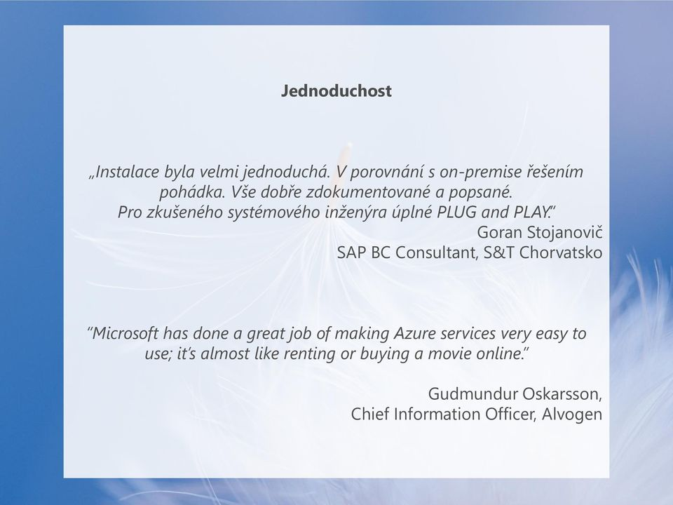 Goran Stojanovič SAP BC Consultant, S&T Chorvatsko Microsoft has done a great job of making Azure
