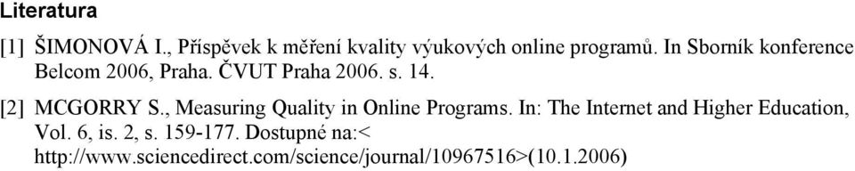 , Measuring Quality in Online Programs. In: The Internet and Higher Education, Vol.