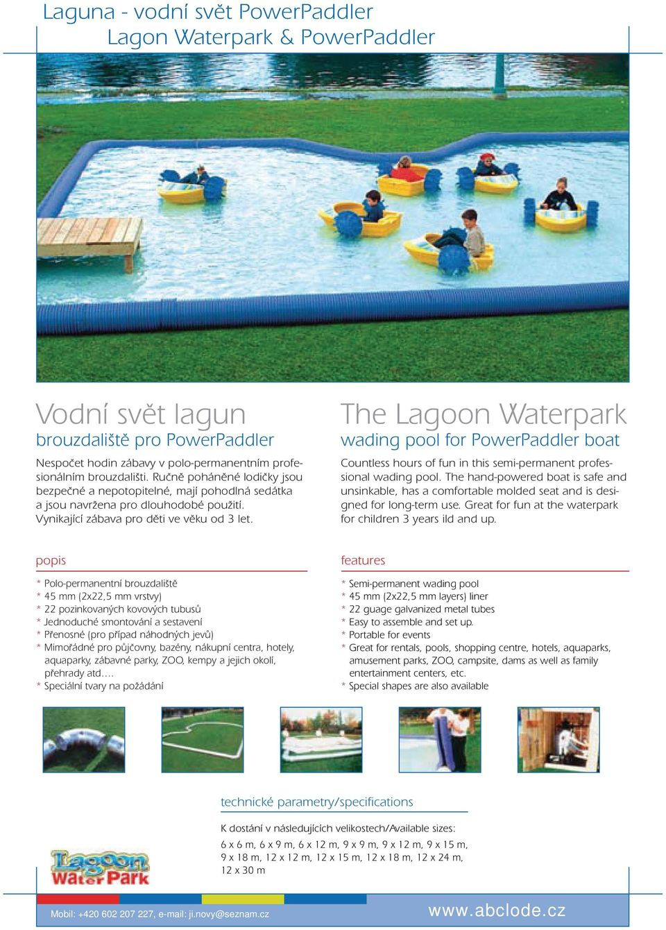 The Lagoon Waterpark wading pool for PowerPaddler boat Countless hours of fun in this semi-permanent professional wading pool.