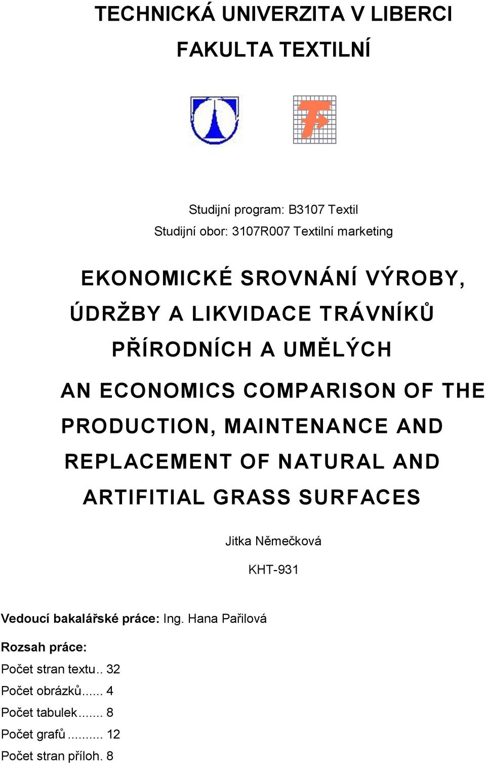 MAINTENANCE AND REPLACEMENT OF NATURAL AND ARTIFITIAL GRASS SURFACES Jitka Němečková KHT-931 Vedoucí bakalářské práce: Ing.