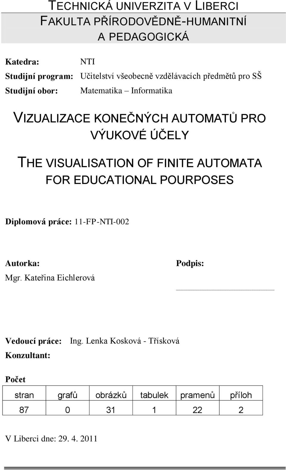 VISUALISATION OF FINITE AUTOMATA FOR EDUCATIONAL POURPOSES Diplomová práce: 11-FP-NTI-002 Autorka: Mgr.