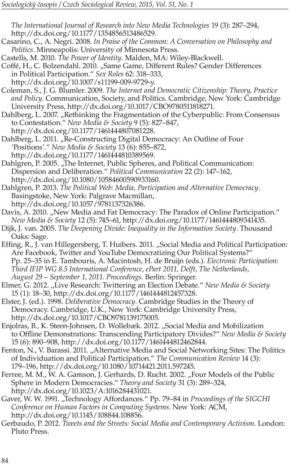 Malden, MA: Wiley-Blackwell. Coffé, H., C. Bolzendahl. 2010. Same Game, Different Rules? Gender Differences in Political Participation. Sex Roles 62: 318 333, http://dx.doi.org/10.