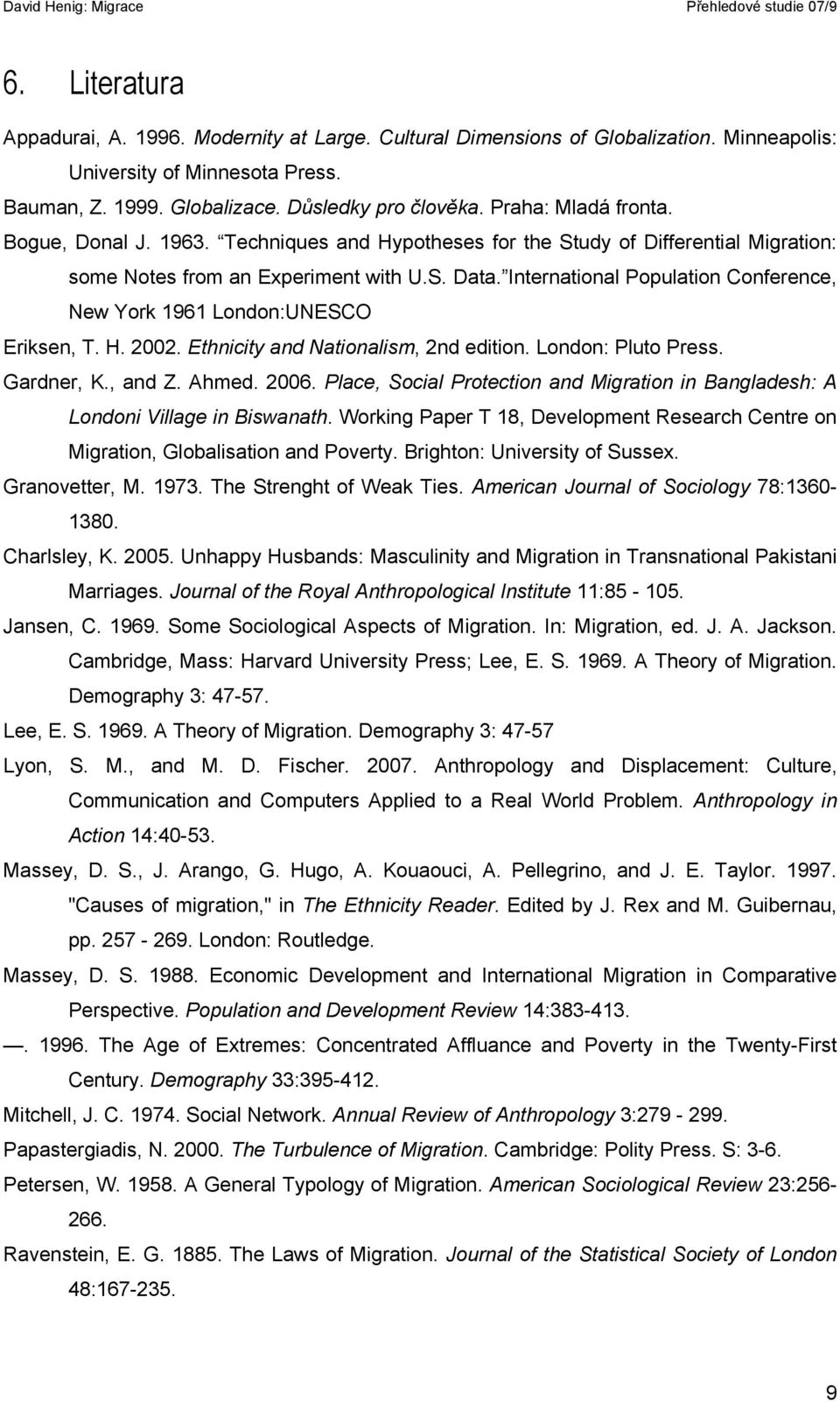 International Population Conference, New York 1961 London:UNESCO Eriksen, T. H. 2002. Ethnicity and Nationalism, 2nd edition. London: Pluto Press. Gardner, K., and Z. Ahmed. 2006.