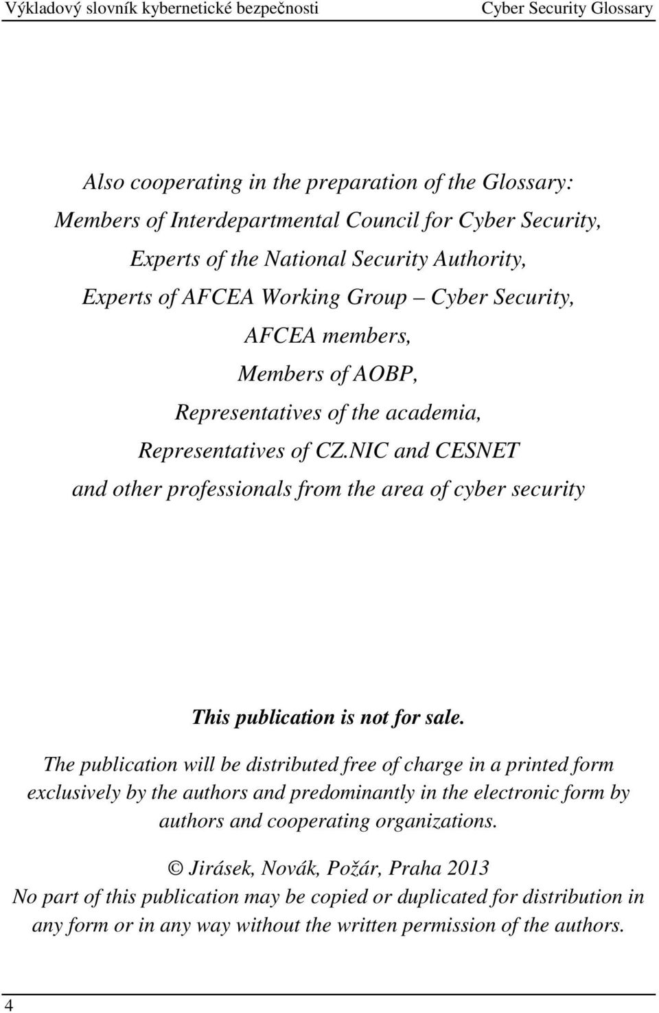 NIC and CESNET and other professionals from the area of cyber security This publication is not for sale.