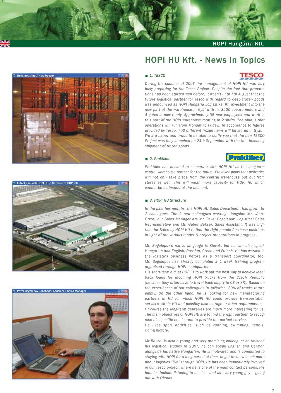 that the future logistical partner for Tesco with regard to deep frozen goods was announced as HOPI Hungária Logisztikai Kf, investment into the new part of the warehouse in Gyál with its 3500 square