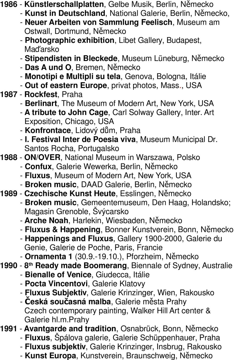 Mass., USA 1987 - Rockfest, Praha - Berlinart, The Museum of Modern Art, New York, USA - A tribute to John Cage, Carl Solway Gallery, Inter.