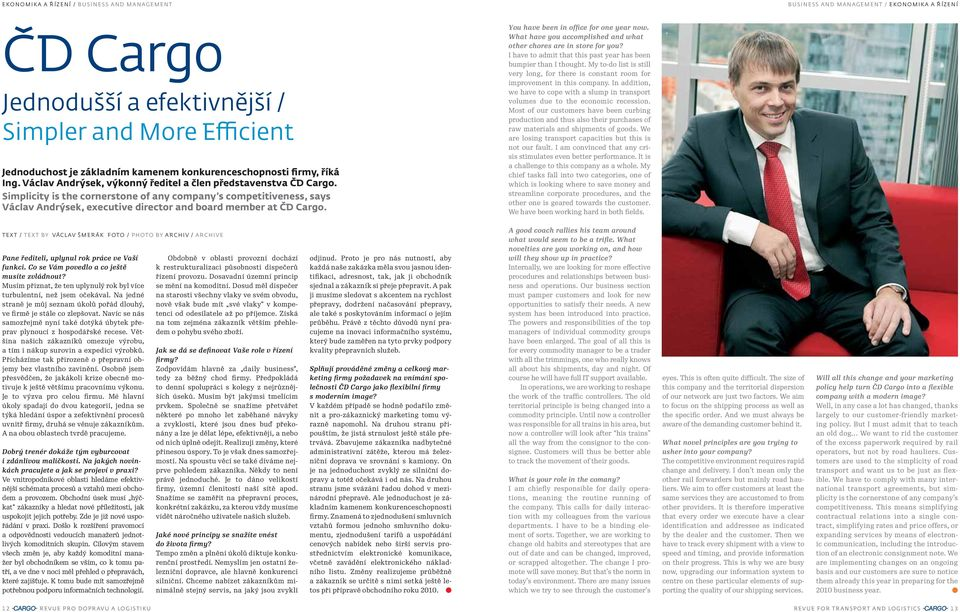Simplicity is the cornerstone of any company s competitiveness, says Václav Andrýsek, executive director and board member at ČD Cargo. You have been in office for one year now.