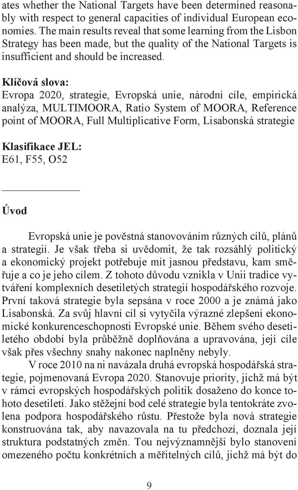 Klí ová slova: Evropa 2020, strategie, Evropská unie, národní cíle, empirická analýza, MULTIMOORA, Ratio System of MOORA, Reference point of MOORA, Full Multiplicative Form, Lisabonská strategie