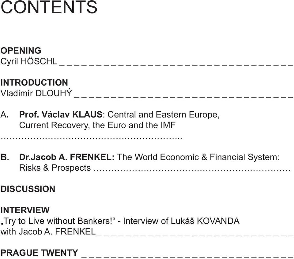 Dr.Jacob A. FRENKEL: The World Economic & Financial System: Risks & Prospects.