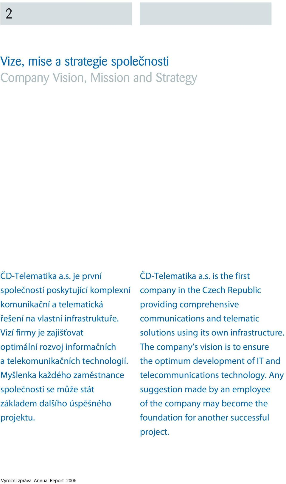 ČD-Telematika a.s. is the first company in the Czech Republic providing comprehensive communications and telematic solutions using its own infrastructure.