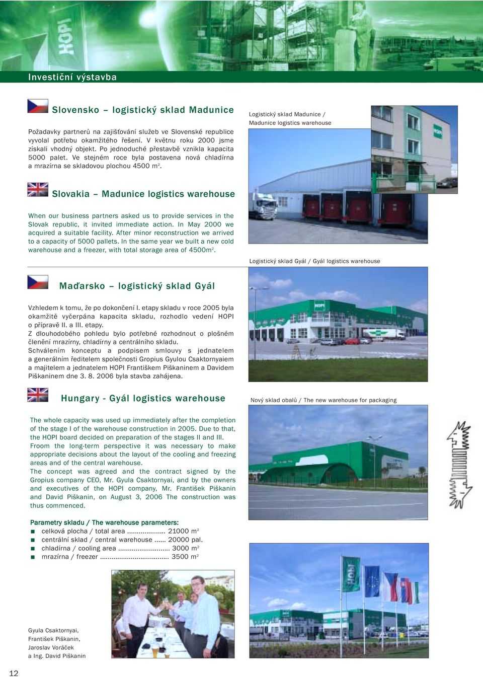 Logistický sklad Madunice / Madunice logistics warehouse Slovakia Madunice logistics warehouse When our business partners asked us to provide services in the Slovak republic, it invited immediate
