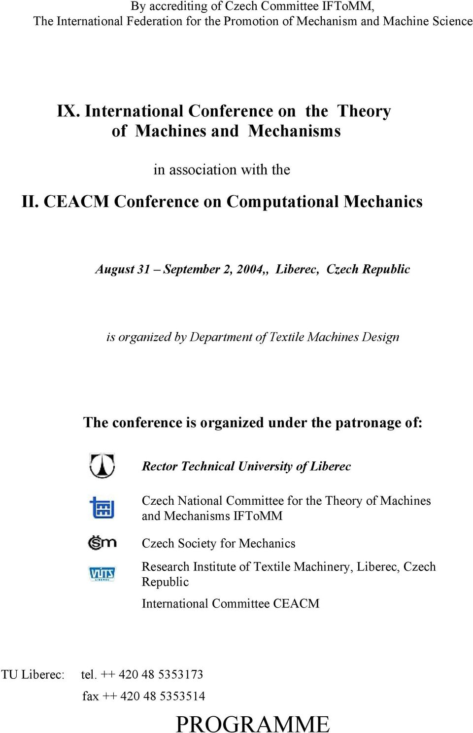 CEACM Conference on Computational Mechanics August 31 September 2, 2004,, Liberec, Czech Republic is organized by Department of Textile Machines Design The conference is organized