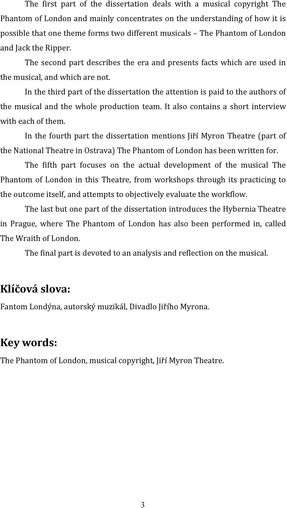 In the third part of the dissertation the attention is paid to the authors of the musical and the whole production team. It also contains a short interview with each of them.