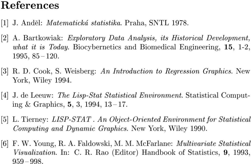de Leeuw: The Lisp-Stat Statistial Environment. Statistial Computing & Graphis, 5, 3,1994,13{17. [5] L. Tierney: LISP-STAT.